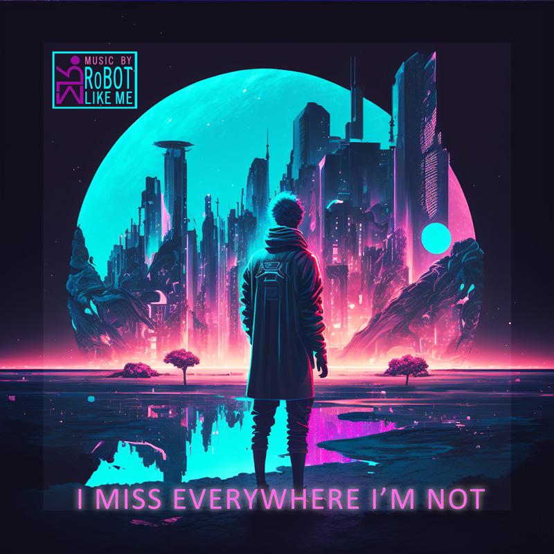 I Miss Everywhere I'm Not